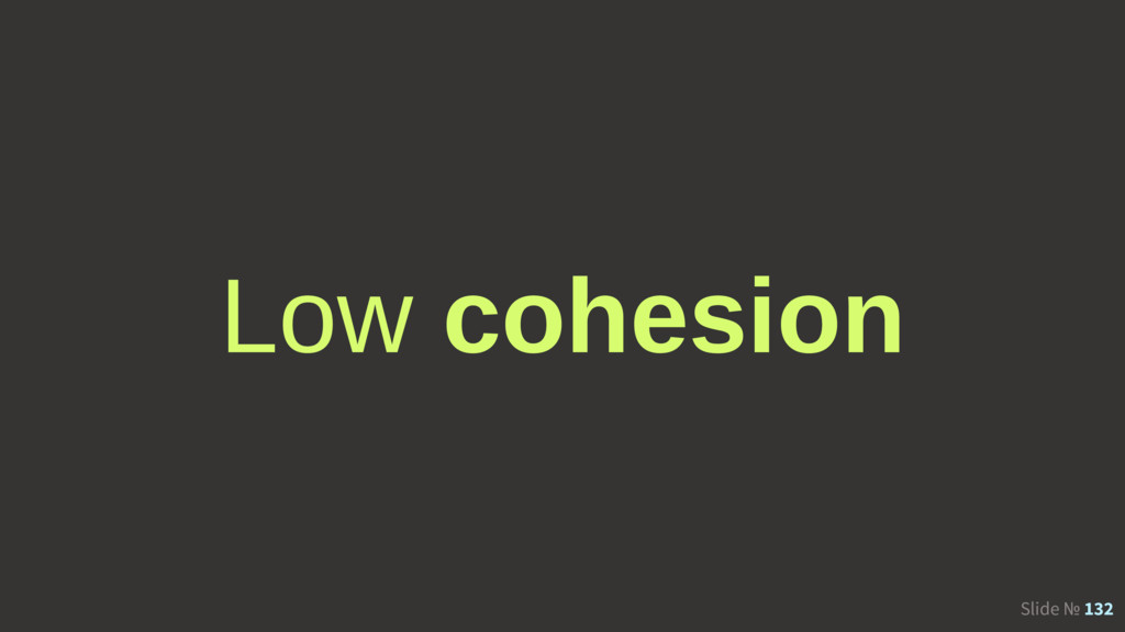 Slide № 132 Low cohesion