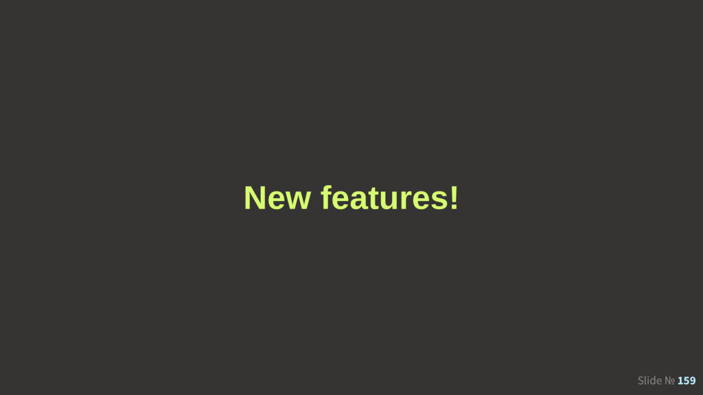 Slide № 159 New features!