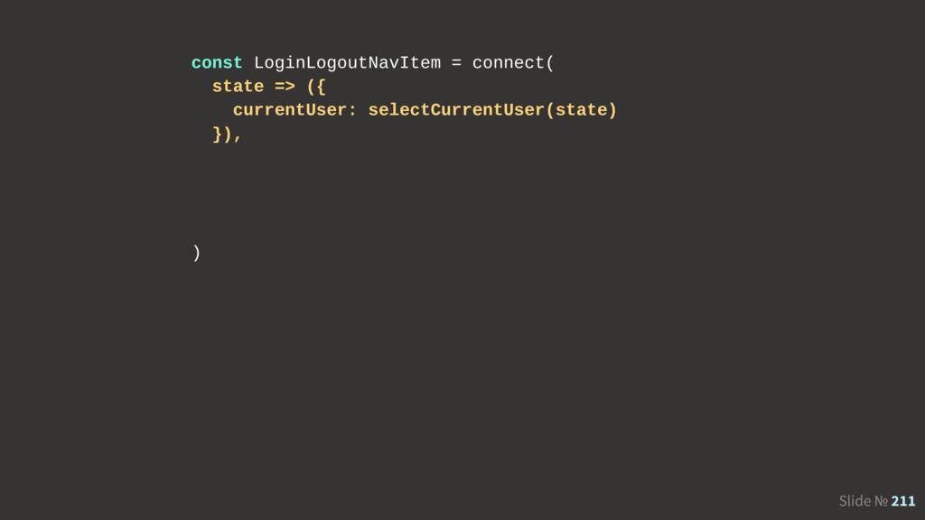 Slide № 211 const LoginLogoutNavItem = connect(...