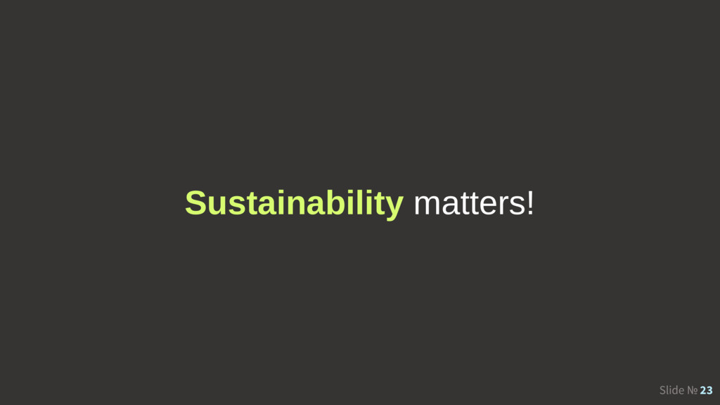 Slide № 23 Sustainability matters!