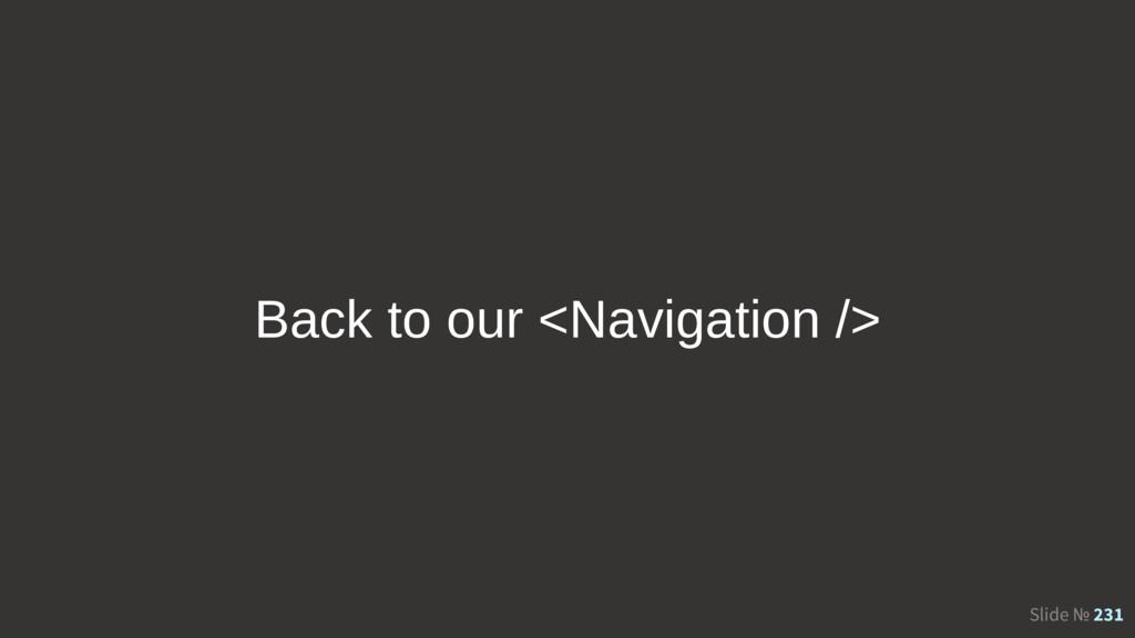 Slide № 231 Back to our <Navigation />