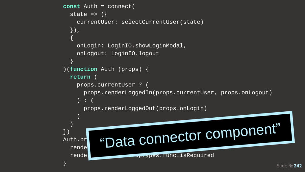 Slide № 242 const Auth = connect( state => ({ c...