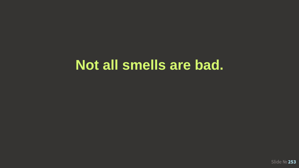 Slide № 253 Not all smells are bad.