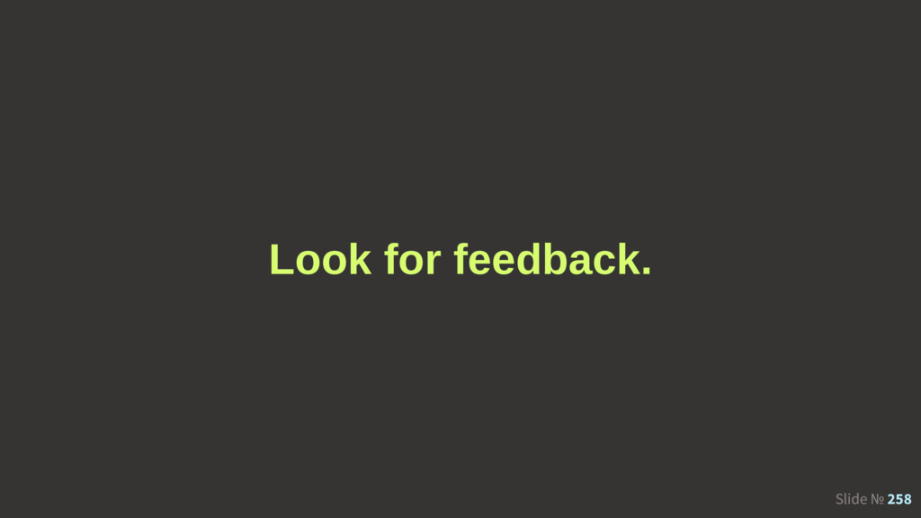 Slide № 258 Look for feedback.