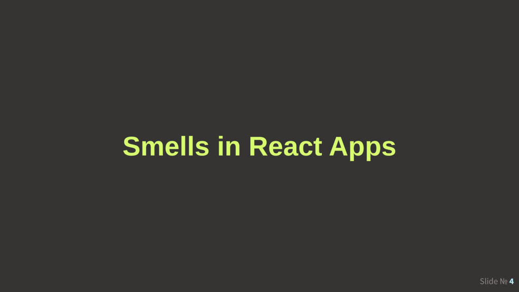 Slide № 4 Smells in React Apps