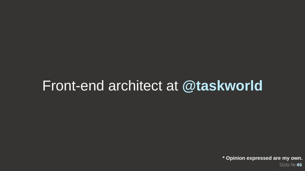 Slide № 46 Front-end architect at @taskworld * ...
