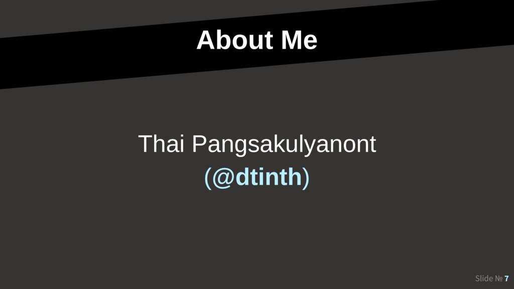 About Me Slide № 7 Thai Pangsakulyanont (@dtint...
