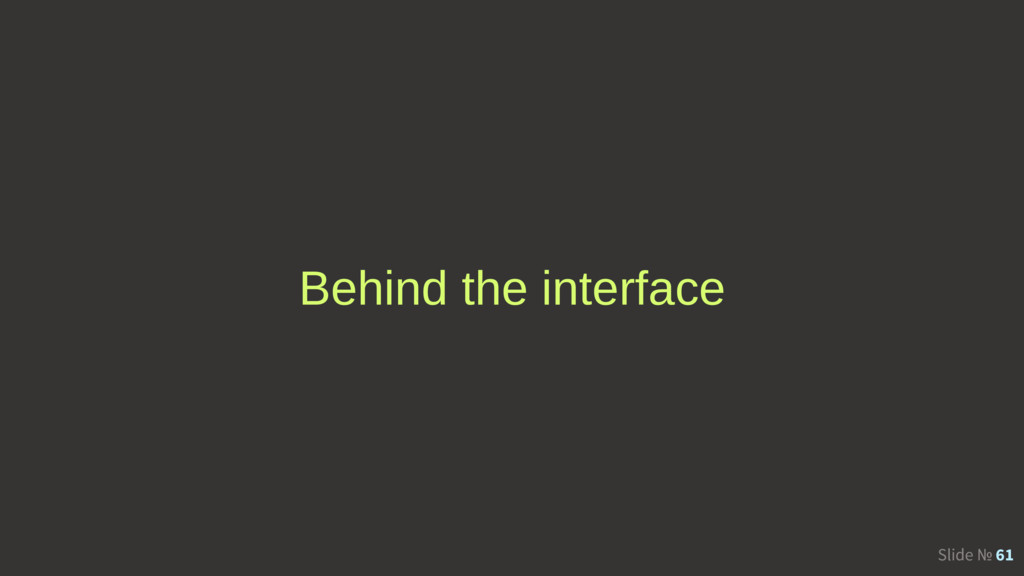 Slide № 61 Behind the interface