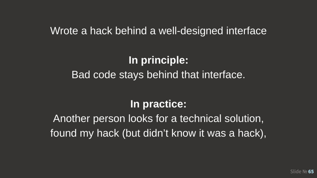 Slide № 65 Wrote a hack behind a well-designed ...