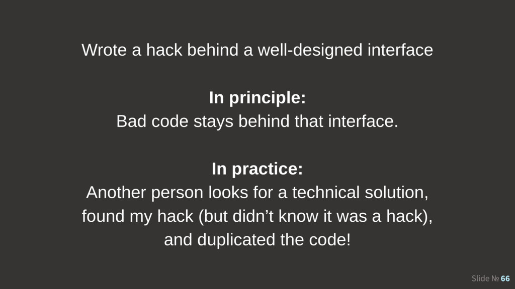 Slide № 66 Wrote a hack behind a well-designed ...