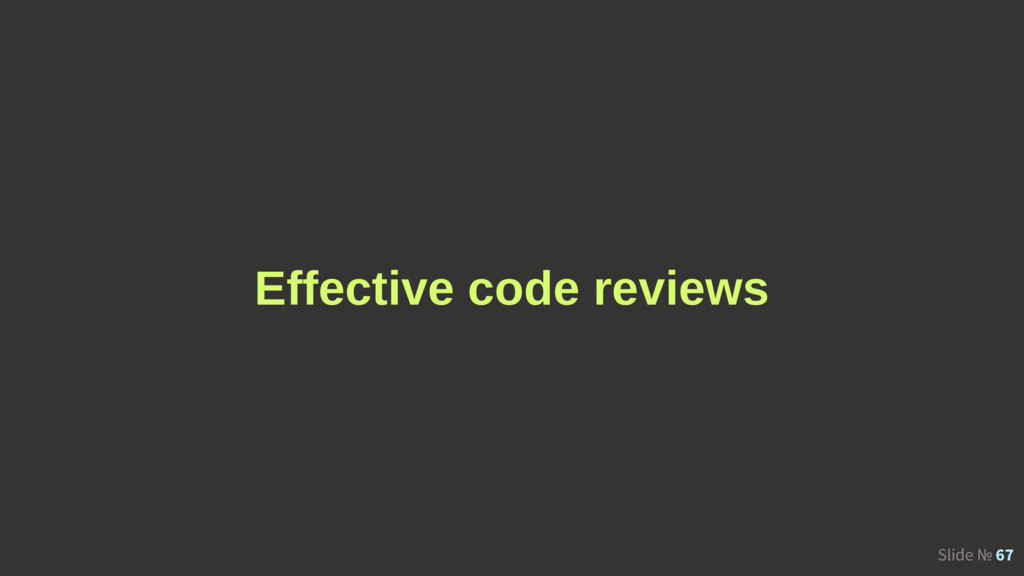 Slide № 67 Effective code reviews