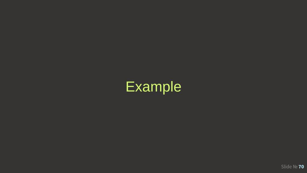 Slide № 70 Example