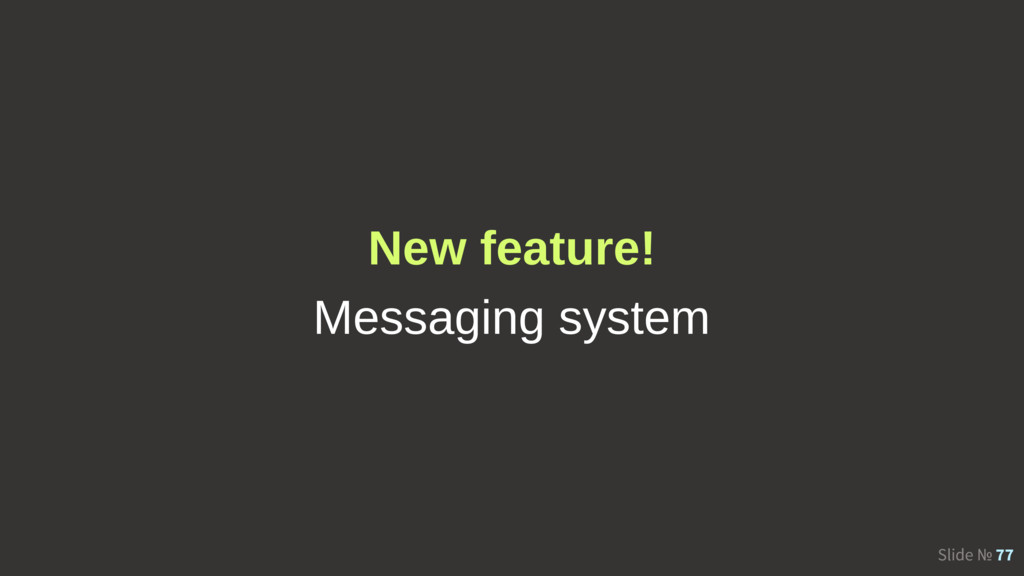 Slide № 77 New feature! Messaging system