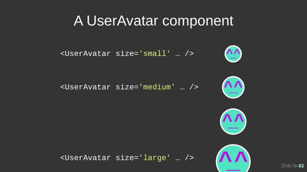 Slide № 82 <UserAvatar size='small' … /> <UserA...