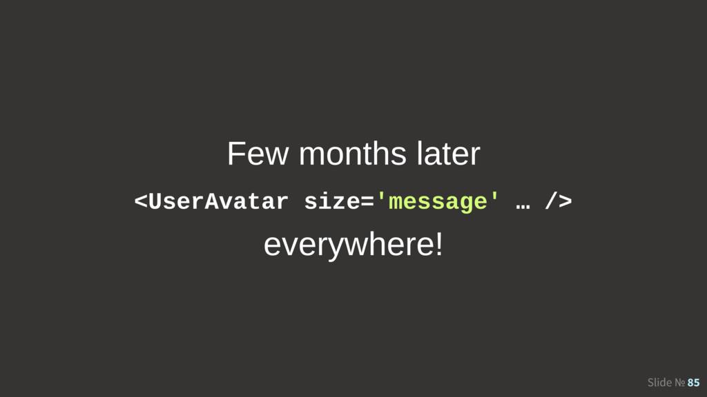 Slide № 85 Few months later everywhere! <UserAv...