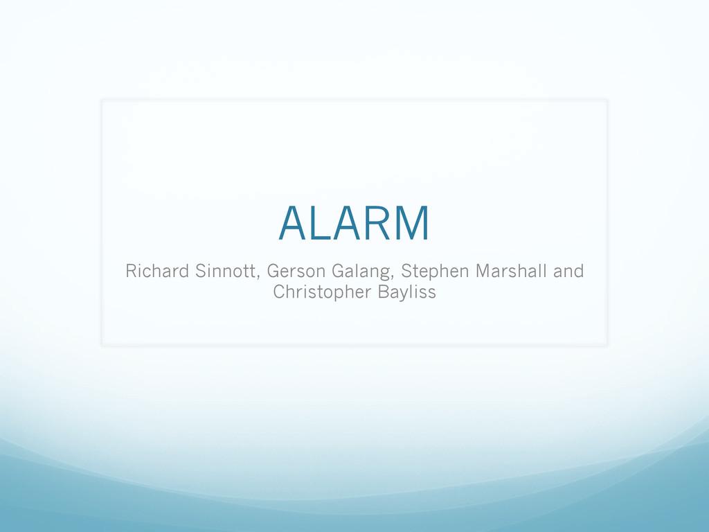 ALARM Richard Sinnott, Gerson Galang, Stephen M...