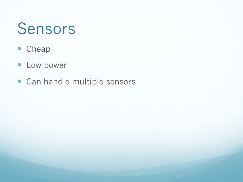Sensors —  Cheap —  Low power —  Can handle ...