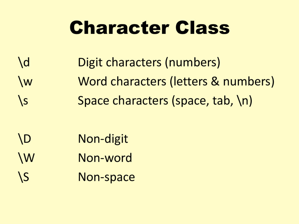 Character Class \d Digit characters (numbers) \...