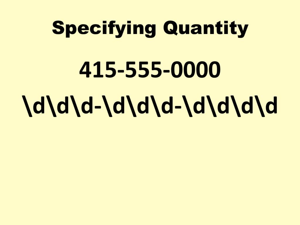 415-555-0000 \d\d\d-\d\d\d-\d\d\d\d Specifying ...