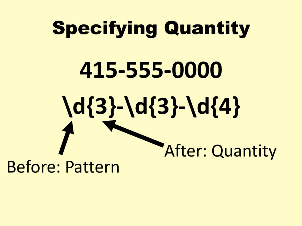 415-555-0000 \d{3}-\d{3}-\d{4} Specifying Quant...