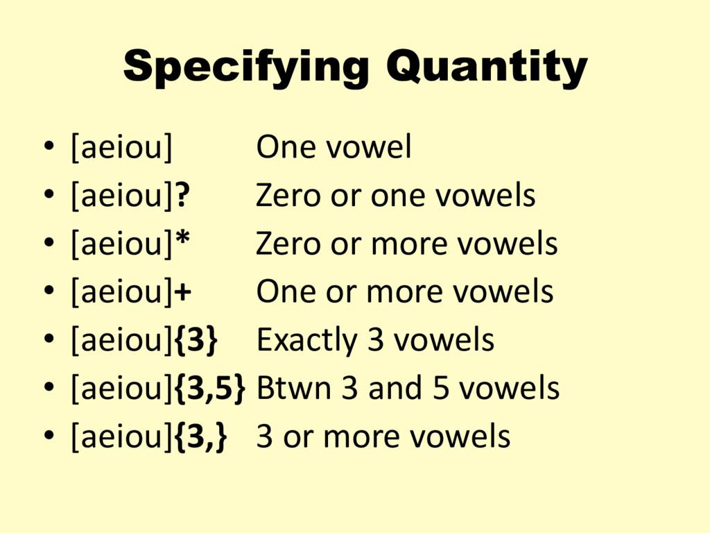 Specifying Quantity • [aeiou] One vowel • [aeio...