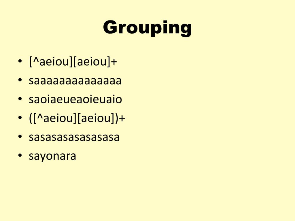 Grouping • [^aeiou][aeiou]+ • saaaaaaaaaaaaaa •...