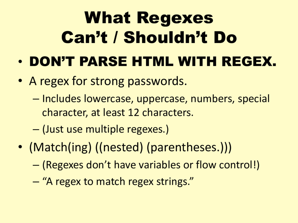 What Regexes Can't / Shouldn't Do • DON'T PARSE...