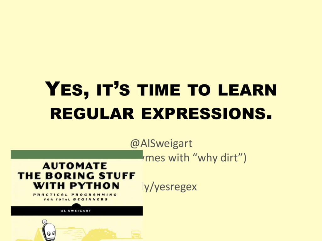YES, IT'S TIME TO LEARN REGULAR EXPRESSIONS. @A...