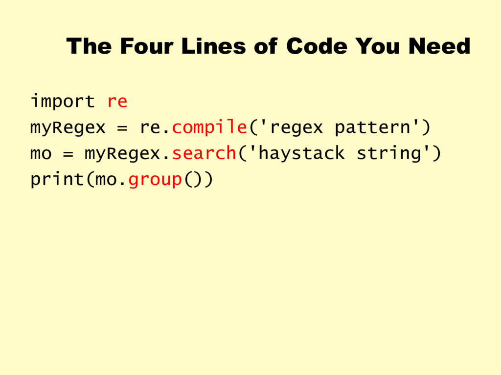 The Four Lines of Code You Need import re myReg...