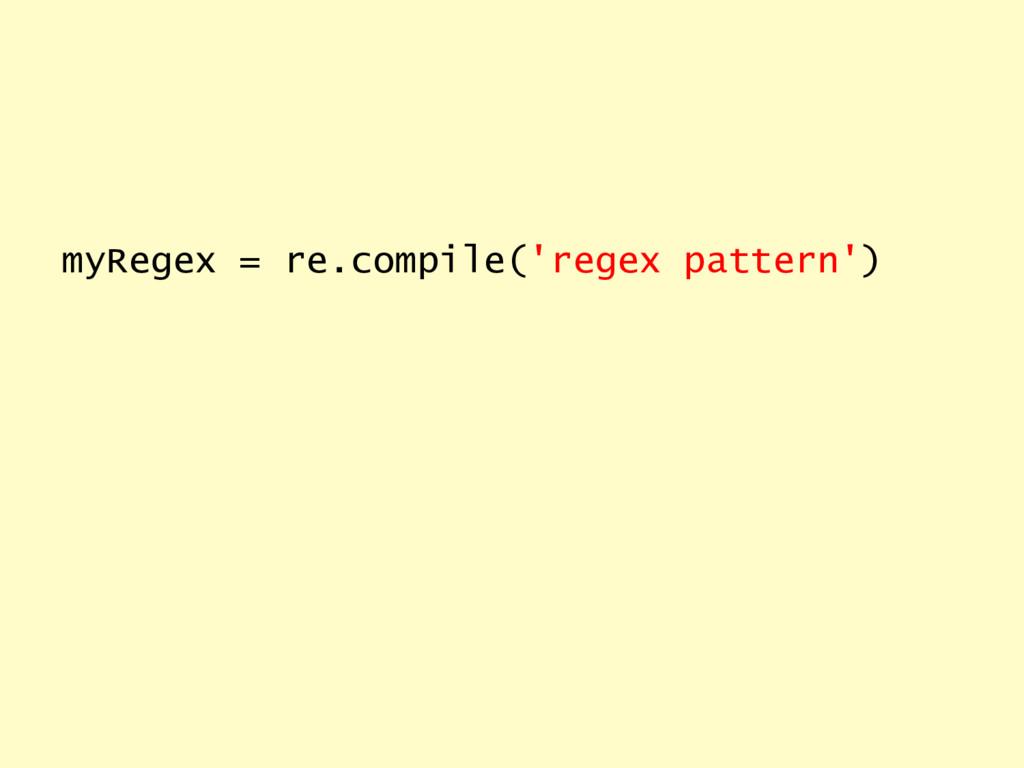 myRegex = re.compile('regex pattern')