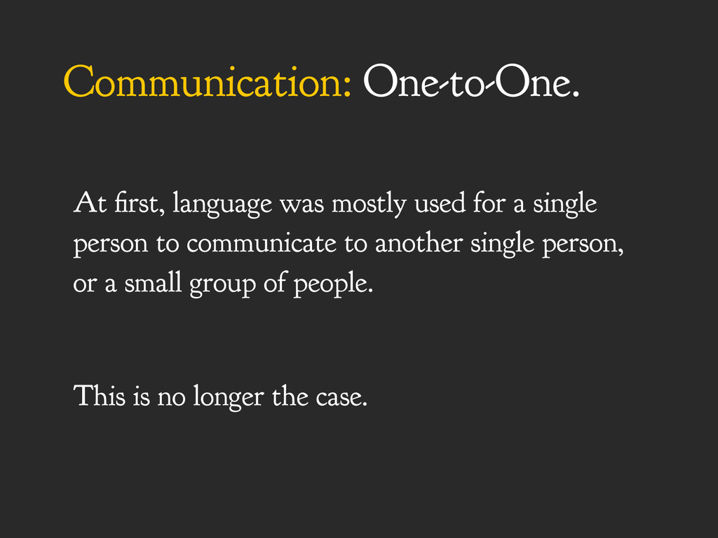 Communication: One-to-One. At first, language w...