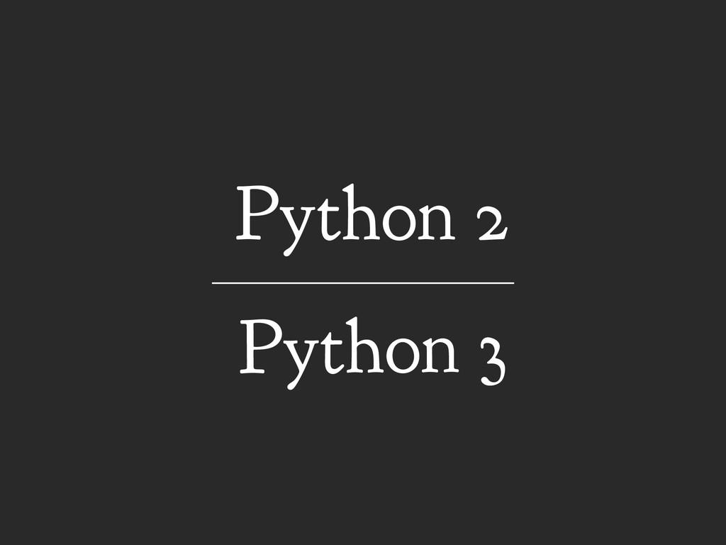 Python 3 Python 2