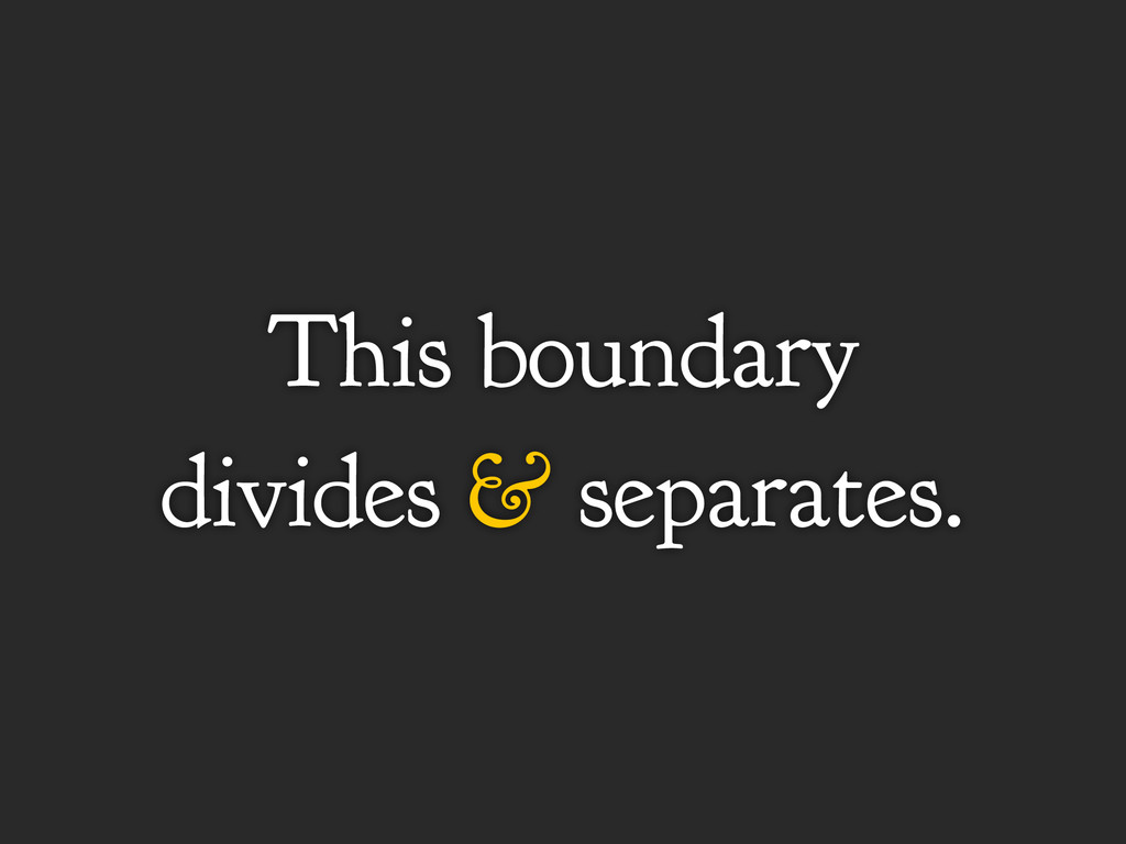 This boundary divides & separates.