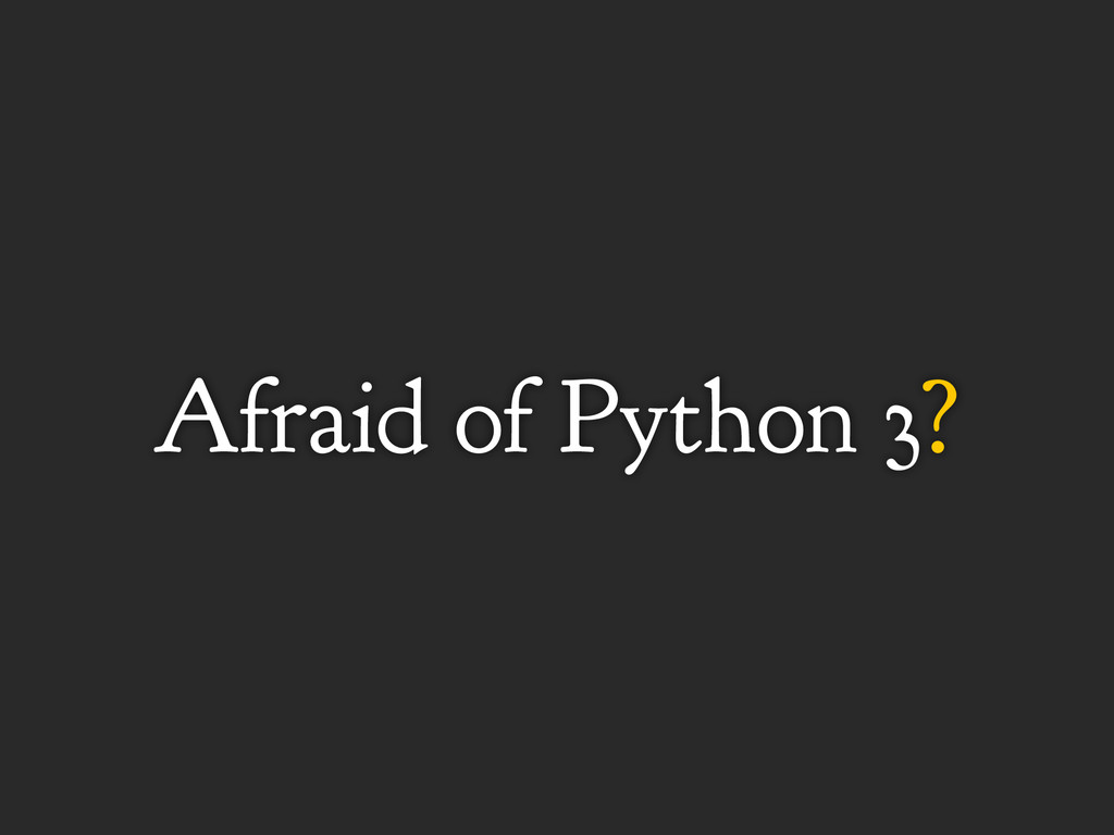 Afraid of Python 3?