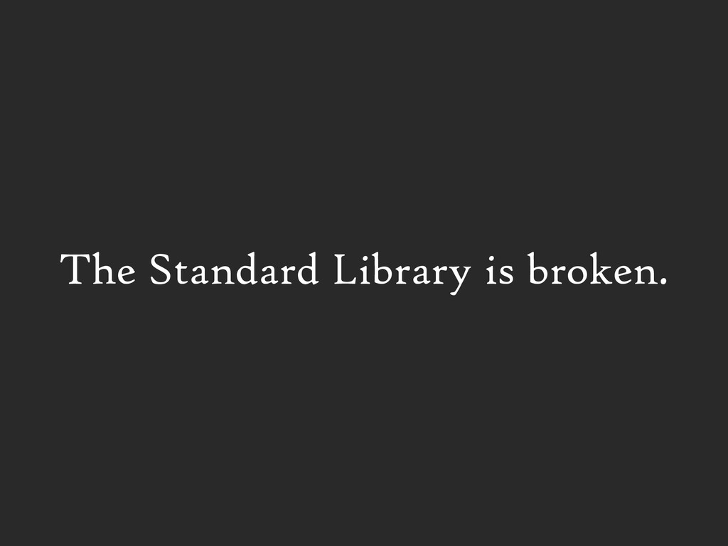 The Standard Library is broken.