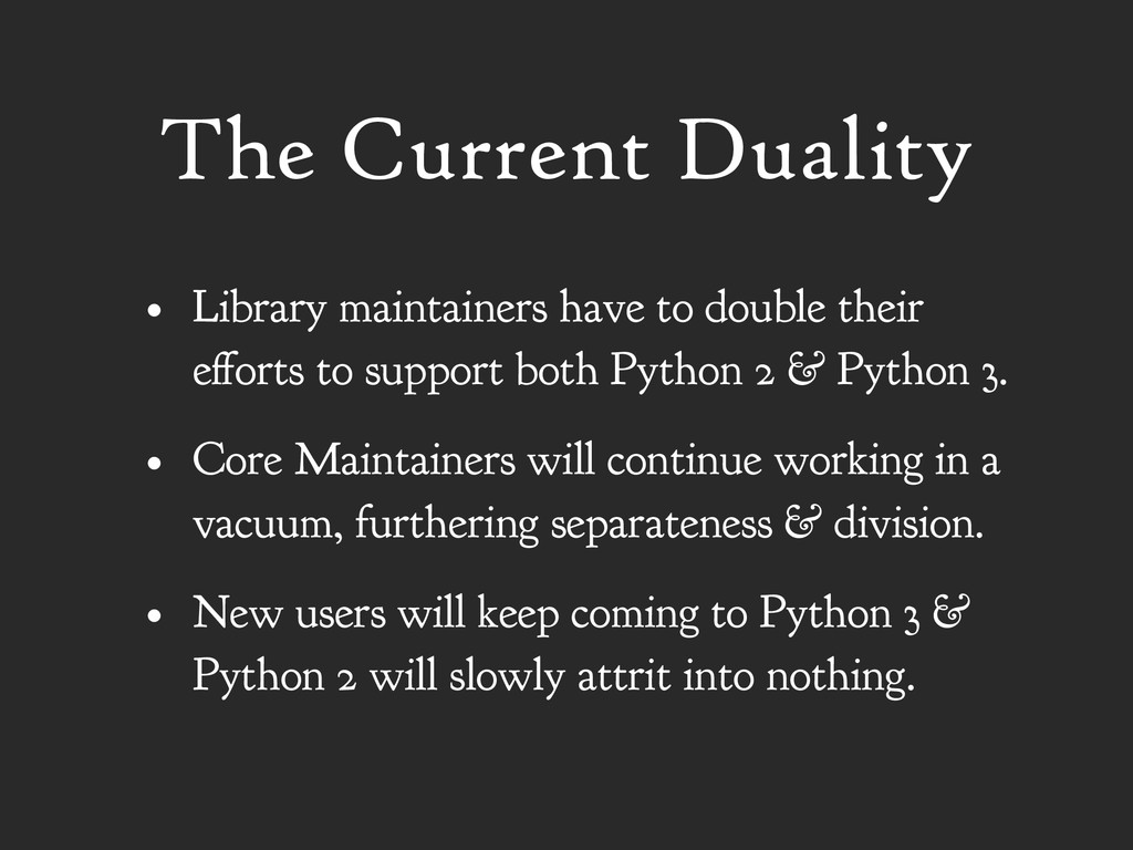 The Current Duality • Library maintainers have ...