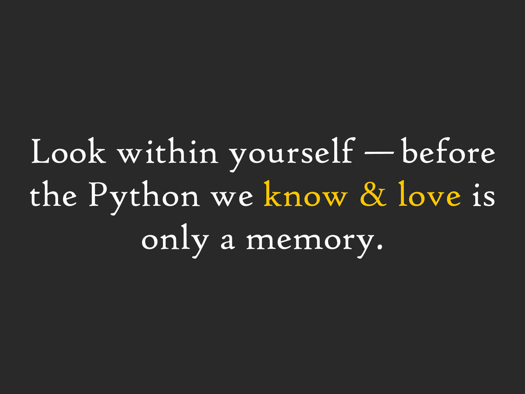 Look within yourself — before the Python we kno...