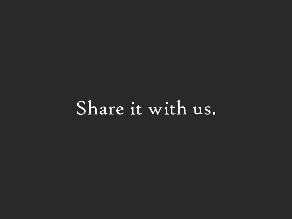 Share it with us.