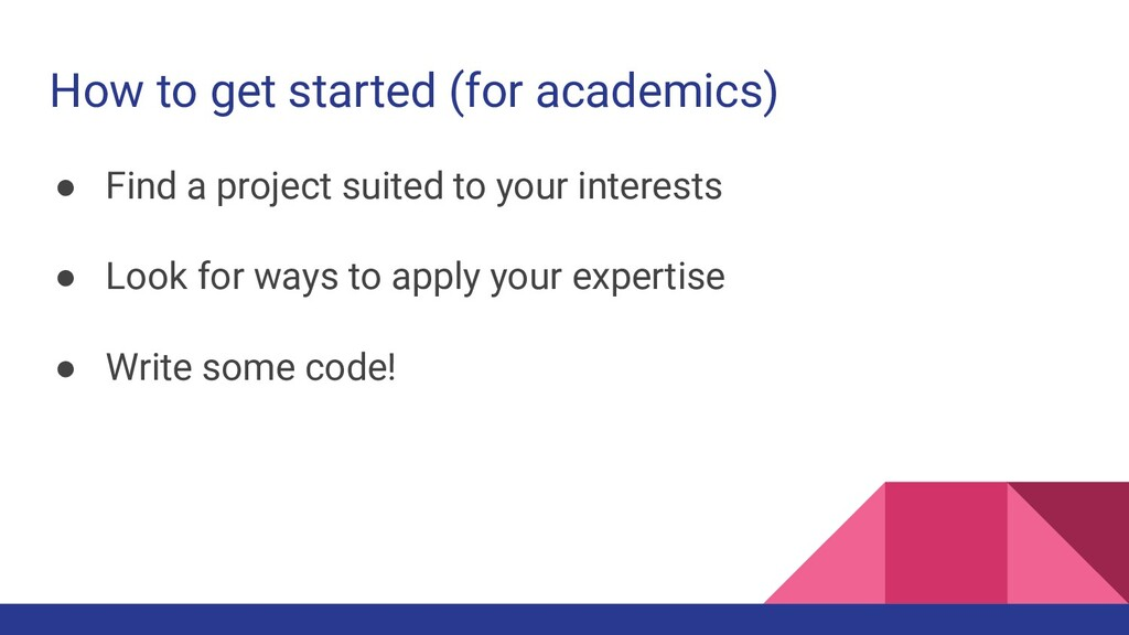 How to get started (for academics) ● Find a pro...