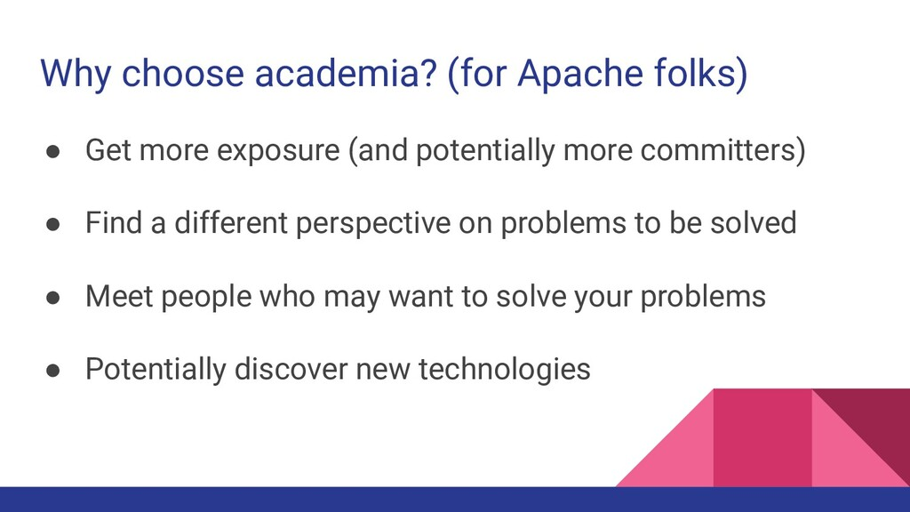 Why choose academia? (for Apache folks) ● Get m...