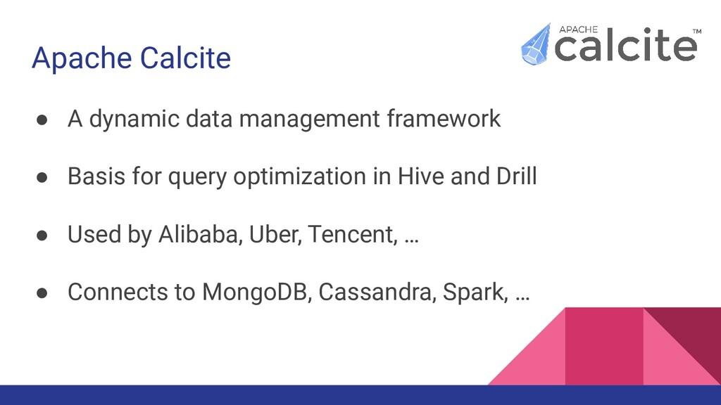 Apache Calcite ● A dynamic data management fram...