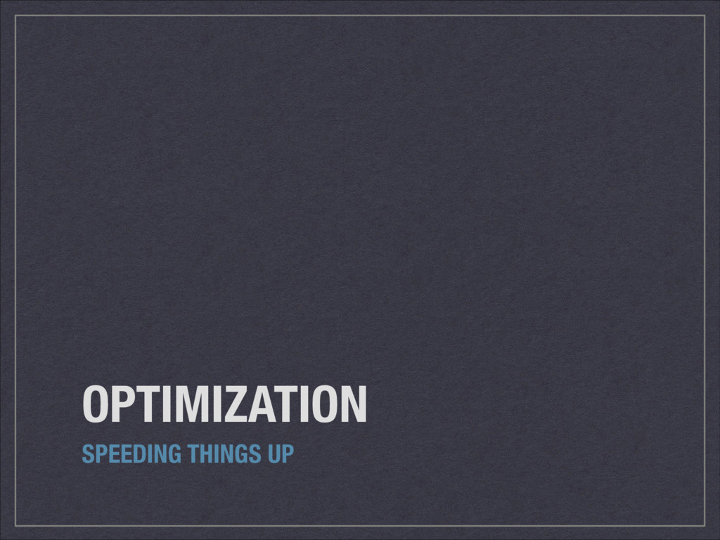 OPTIMIZATION SPEEDING THINGS UP