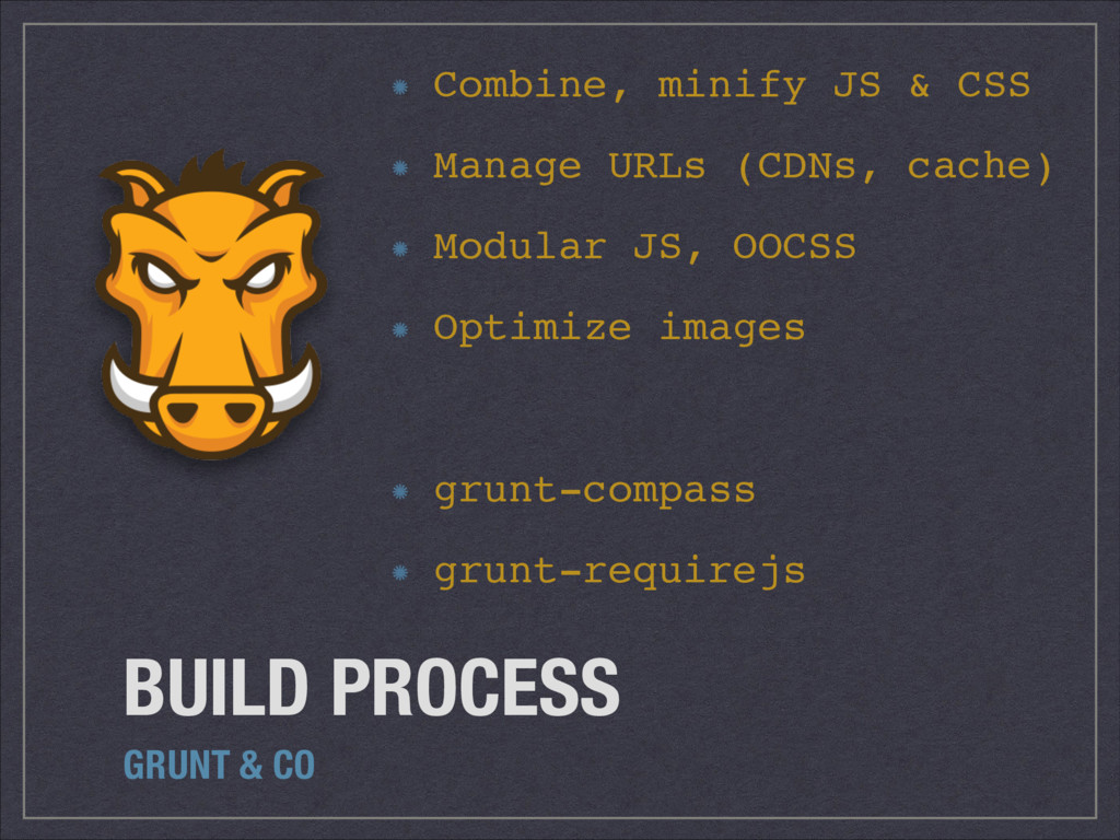 BUILD PROCESS GRUNT & CO Combine, minify JS & C...