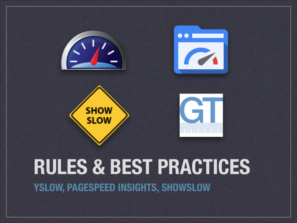 RULES & BEST PRACTICES YSLOW, PAGESPEED INSIGHT...