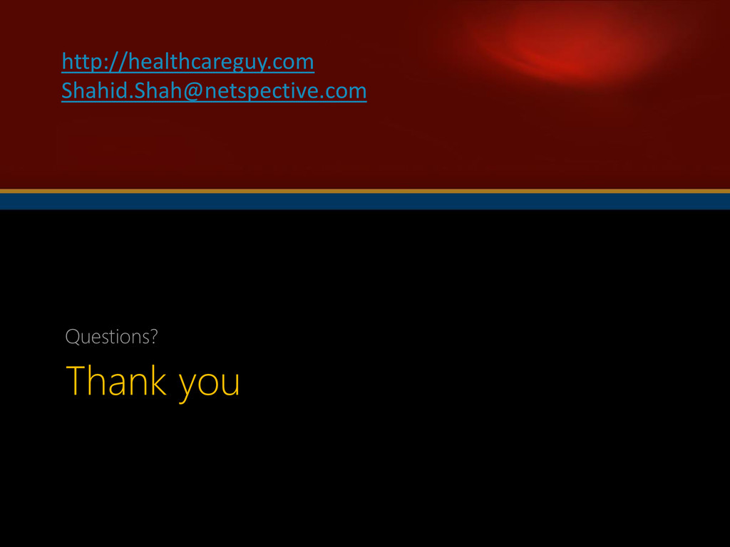Thank you Questions? http://healthcareguy.com S...
