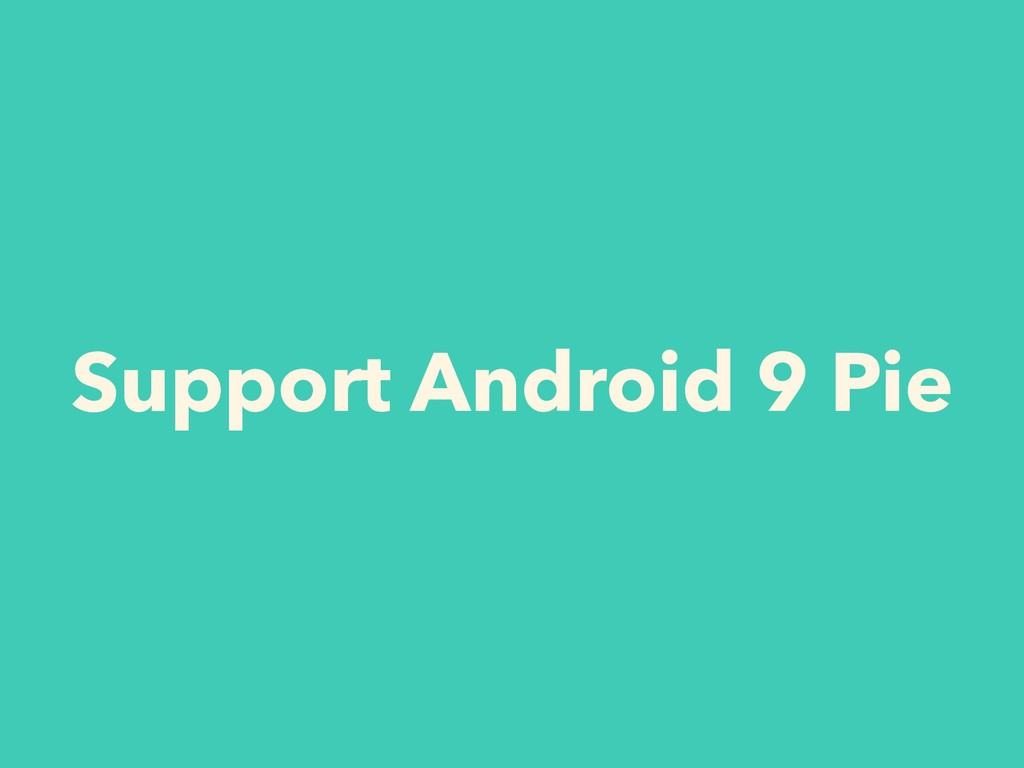 Support Android 9 Pie