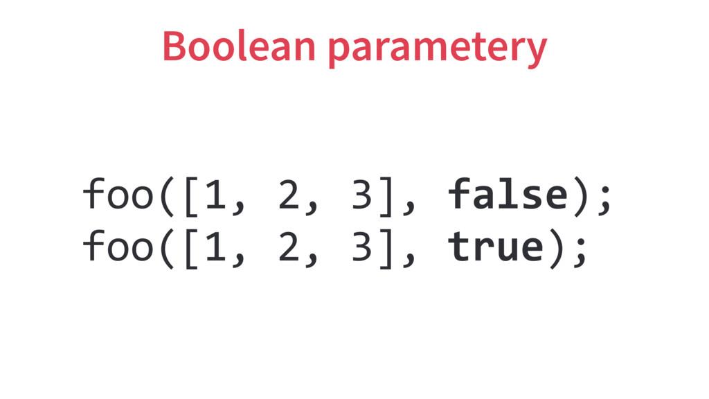 Boolean parametery foo([1, 2, 3], false); foo([...