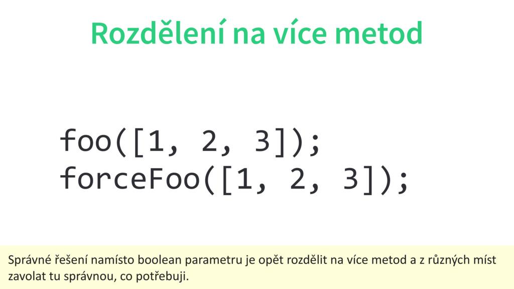 foo([1, 2, 3]); forceFoo([1, 2, 3]); Rozdělení ...