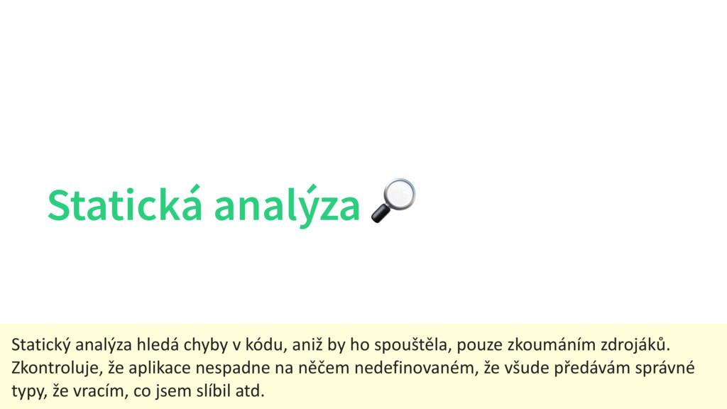 Statická analýza  Statický analýza hledá chyby ...