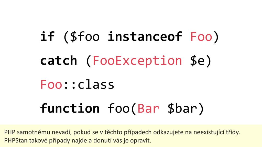 if ($foo instanceof Foo) catch (FooException $e...